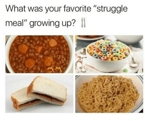 """Growing Up, Struggle, and What: What was your favorite """"struggle  meal"""" growing up?"""