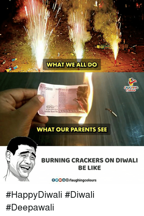 crackers: WHAT WE ALL DO  72000 RES BANK  AUGHING  WHAT OUR PARENTS SEE  BURNING CRACKERS ON DIWALI  BE LIKE  0OOO®/laughingcolours #HappyDiwali #Diwali #Deepawali