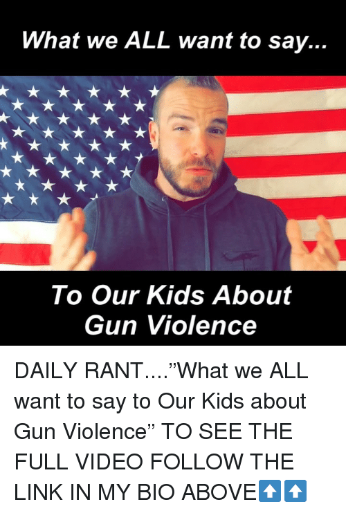"""Memes, Kids, and Link: What we ALL want to say.  To Our Kids About  Gun Violence DAILY RANT....""""What we ALL want to say to Our Kids about Gun Violence"""" TO SEE THE FULL VIDEO FOLLOW THE LINK IN MY BIO ABOVE⬆️⬆️"""