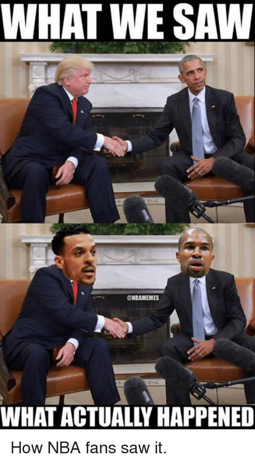 nba-fans: WHAT WE SAW  CNBAMEMES  WHAT ACTUALLY HAPPENED How NBA fans saw it.
