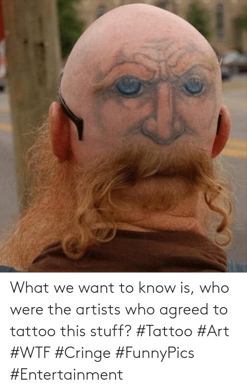 Artists: What we want to know is, who were the artists who agreed to tattoo this stuff? #Tattoo #Art #WTF #Cringe #FunnyPics #Entertainment