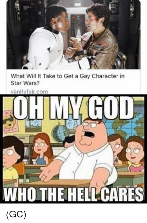 Memes, Star Wars, and Star: What Will It Take to Get a Gay Character in  Star Wars?  OH MY IGOD  WHO THE HELL CARES (GC)