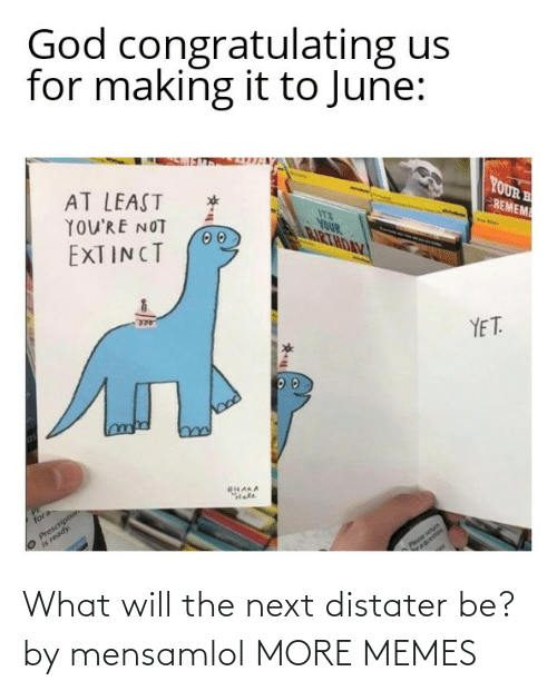 next: What will the next distater be? by mensamlol MORE MEMES