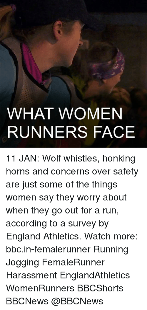 England, Memes, and Wolf: WHAT WOMEN  RUNNERS FACE 11 JAN: Wolf whistles, honking horns and concerns over safety are just some of the things women say they worry about when they go out for a run, according to a survey by England Athletics. Watch more: bbc.in-femalerunner Running Jogging FemaleRunner Harassment EnglandAthletics WomenRunners BBCShorts BBCNews @BBCNews