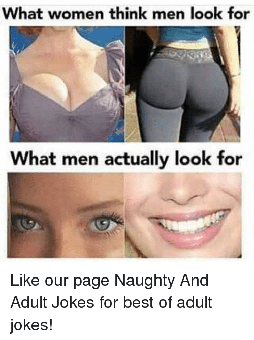 Memes, Best, and Jokes: What women think men look for  What men actually look for Like our page Naughty And Adult Jokes for best of adult jokes!