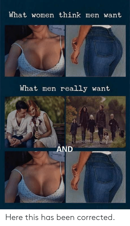 What Men Really Want: What women think men want  What men really want  AND Here this has been corrected.