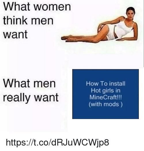 Hot Girls: What women  think men  want  What men  really want  How To install  Hot girls in  MineCraft!!!  (with mods) https://t.co/dRJuWCWjp8