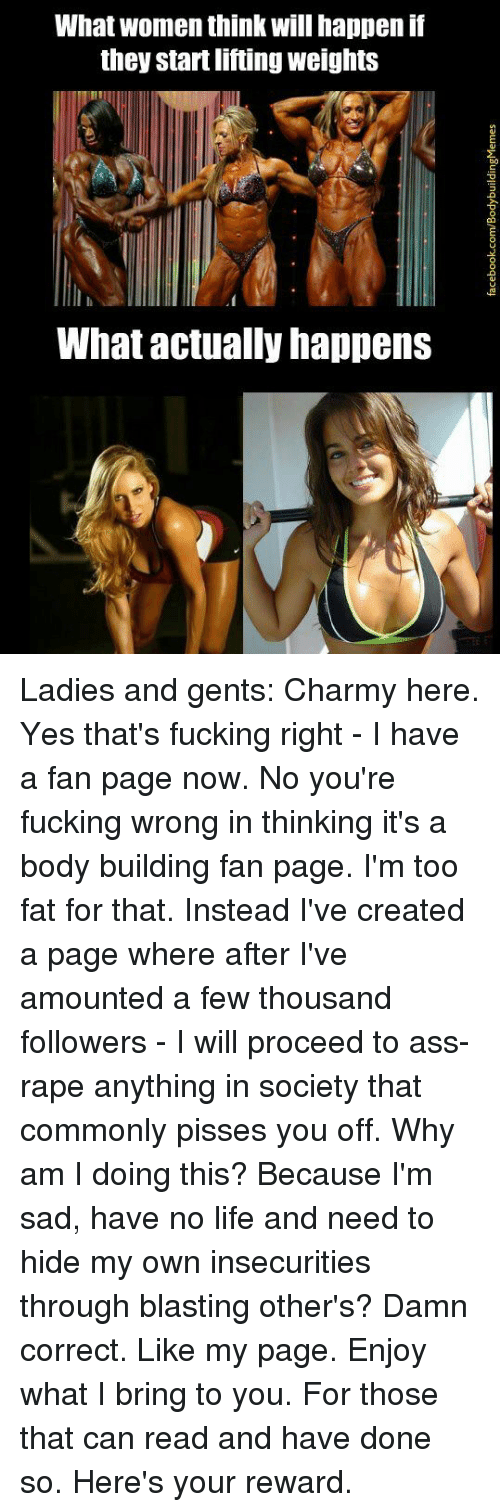 Body Building: What women think will happen if  they startliftingweights  What actually happens Ladies and gents: Charmy here. 