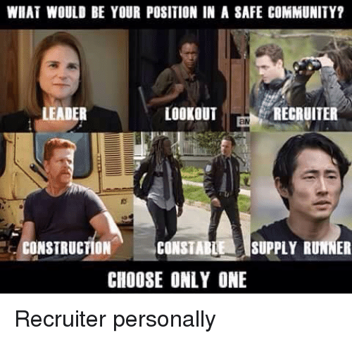 Community, Memes, and Lookout: WHAT WOULD BE YOUR POSITION IN A 8AFE COMMUNITY?  LOOKOUT  RECRUITER  LEADER  CONSTRUCTION  CONSTABLE SUPPLY RUNNER  CHOOSE ONLY ONE Recruiter personally