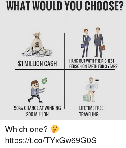 Bailey Jay, Earth, and Free: WHAT WOULD YOU CHOOSE?  $1 MILLION CASH  HANG OUT WITH THE RICHEST  PERSON ON EARTH FOR 3 YEARS  50% CHANCE AT WINNING  200 MILLION  LIFETIME FREE  TRAVELING Which one? 🤔 https://t.co/TYxGw69G0S