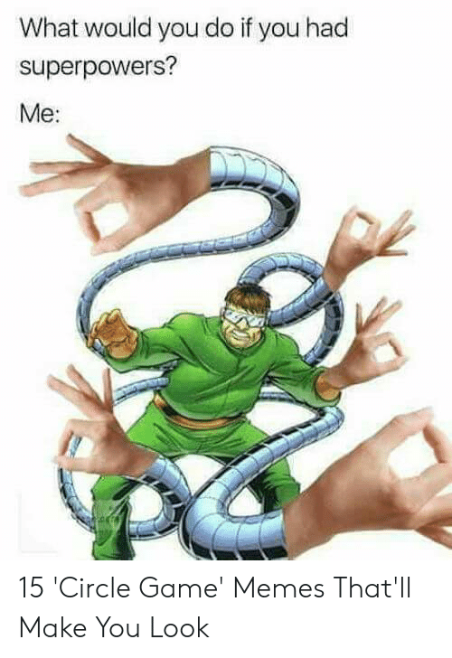 Finger Circle Game: What would you do if you had  superpowers?  Me: 15 'Circle Game' Memes That'll Make You Look