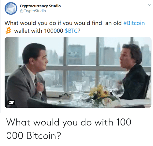 Bitcoin: What would you do with 100 000 Bitcoin?