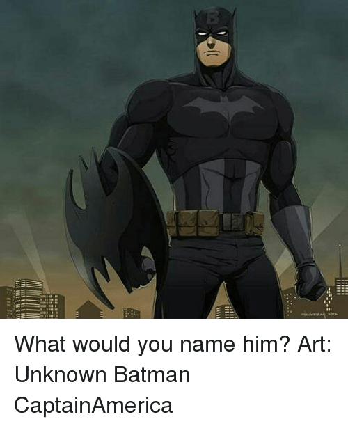 Batman, Memes, and 🤖: What would you name him? Art: Unknown Batman CaptainAmerica