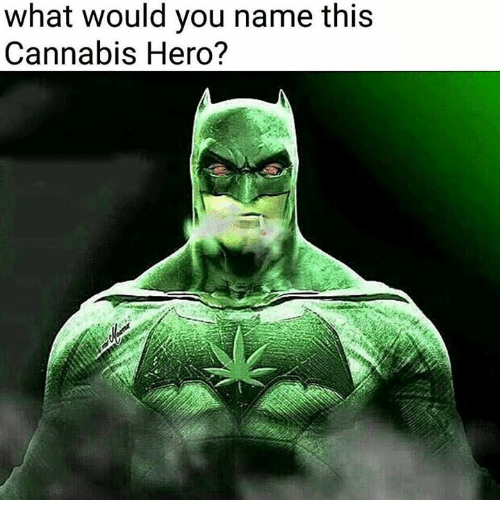 Cannabis: what would you name this  Cannabis Hero?