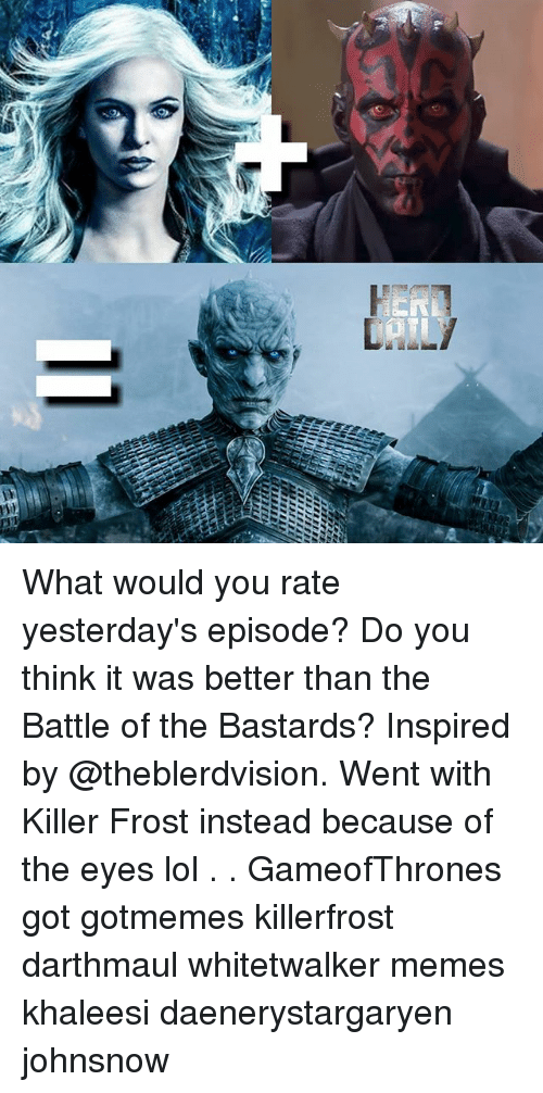 Lol, Memes, and 🤖: What would you rate yesterday's episode? Do you think it was better than the Battle of the Bastards? Inspired by @theblerdvision. Went with Killer Frost instead because of the eyes lol . . GameofThrones got gotmemes killerfrost darthmaul whitetwalker memes khaleesi daenerystargaryen johnsnow