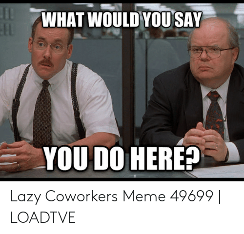 🔥 25+ Best Memes About Lazy Coworker | Lazy Coworker Memes
