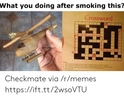 crossword: What you doing after smoking this?  Crossword  Analprojection Checkmate via /r/memes https://ift.tt/2wsoVTU