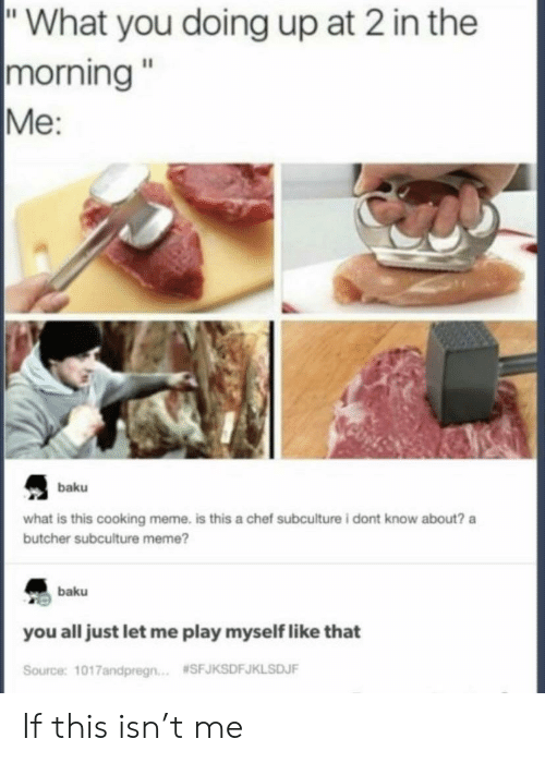 "What You Doing: ""What you doing up at 2 in the  
