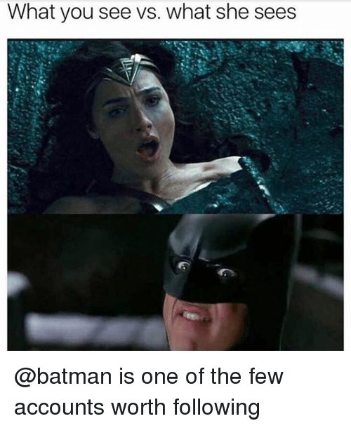 Batman, Trendy, and One: What you see vs. what she sees @batman is one of the few accounts worth following