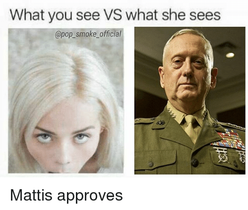 Mattis: What you see VS what she sees  @pop_smoke_official Mattis approves