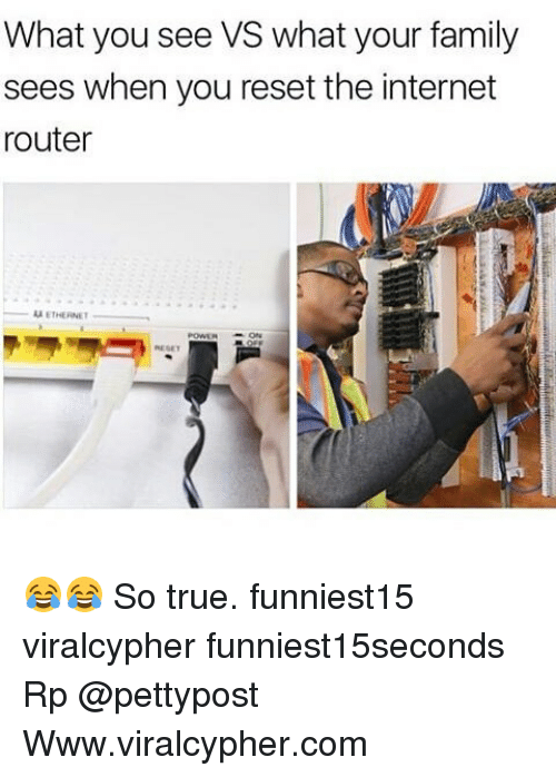 Family, Funny, and Internet: What you see VS what your family  sees when you reset the internet  router  ETHERNET 😂😂 So true. funniest15 viralcypher funniest15seconds Rp @pettypost Www.viralcypher.com