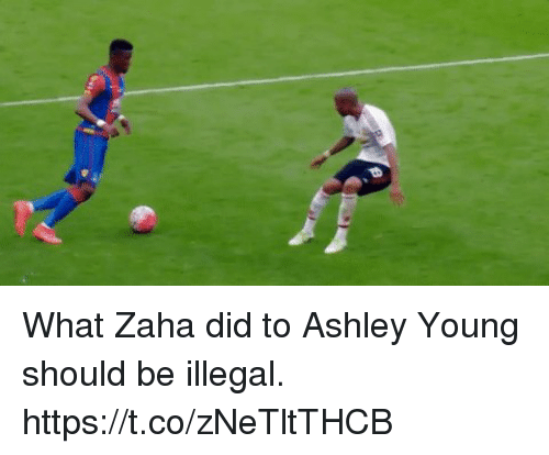 Soccer, Ashley Young, and Did: What Zaha did to Ashley Young should be illegal. https://t.co/zNeTltTHCB
