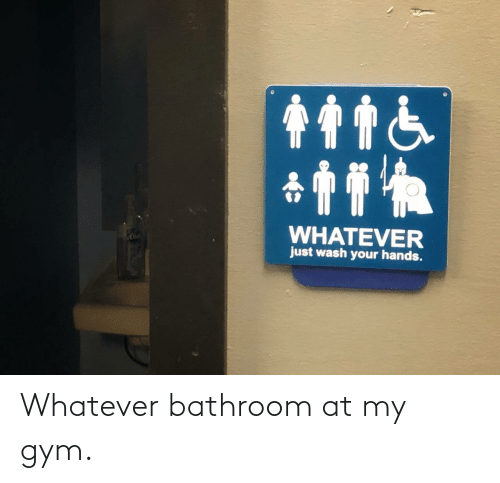 whatever: Whatever bathroom at my gym.