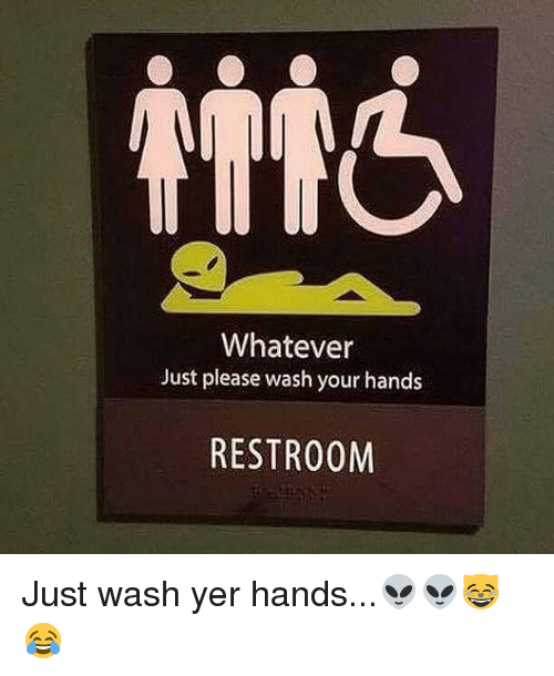 Memes, 🤖, and  Yer: Whatever  Just please wash your hands  RESTROOM Just wash yer hands...👽👽😸😂