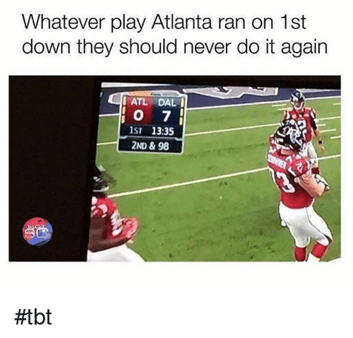 Do It Again, Nfl, and Tbt: Whatever play Atlanta ran on 1st  down they should never do it again  ATL DAL  O 7  IST 13:35  2ND & 98 #tbt