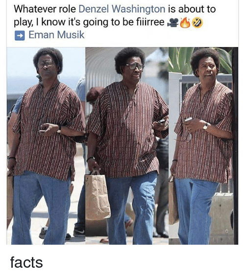 Denzel Washington: Whatever role Denzel Washington is about to  play, I know it's going to be fiiirree兽  Eman Musik facts