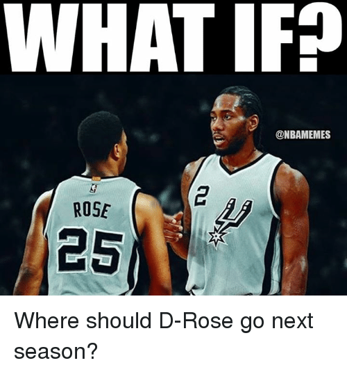 Nba, Next, and Roses: WHATIFO  @NBAMEMES  ROSE Where should D-Rose go next season?