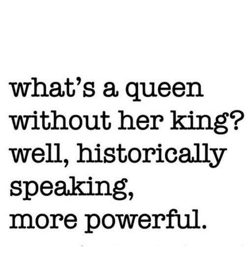 Dank, 🤖, and Her: what's a queen.  without her king?  well, historically  speaking,  more powerful