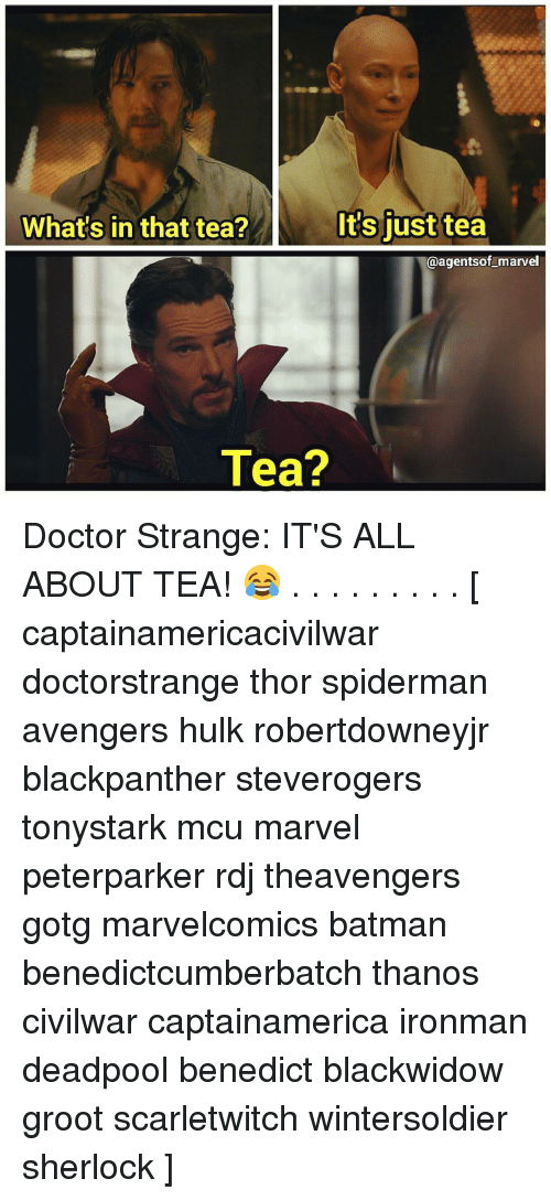 Sherlocking: What's in that tea?  It's just tea  @agentsof marvel  Tea? Doctor Strange: IT'S ALL ABOUT TEA! 😂 . . . . . . . . . [ captainamericacivilwar doctorstrange thor spiderman avengers hulk robertdowneyjr blackpanther steverogers tonystark mcu marvel peterparker rdj theavengers gotg marvelcomics batman benedictcumberbatch thanos civilwar captainamerica ironman deadpool benedict blackwidow groot scarletwitch wintersoldier sherlock ]