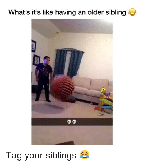 Funny, Whats, and Like: What's it's like having an older sibling Tag your siblings 😂