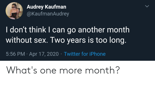 One More: What's one more month?