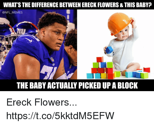 Football, Memes, and Nfl: WHAT'S THE DIFFERENCE BETWEEN ERECK FLOWERS & THIS BABYA  @NFL_MEMES  THE BABYACTUALLY PICKED UP A BLOCK Ereck Flowers... https://t.co/5kktdM5EFW
