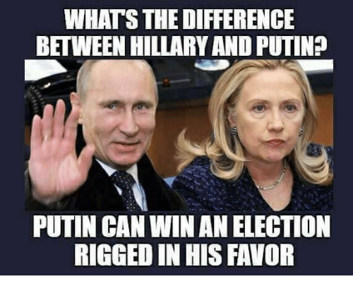 Memes, Putin, and 🤖: WHAT'S THE DIFFERENCE  BETWEEN HILLARY AND PUTIN?  PUTIN CAN WINAN ELECTION  RIGGED IN HIS FAVOR