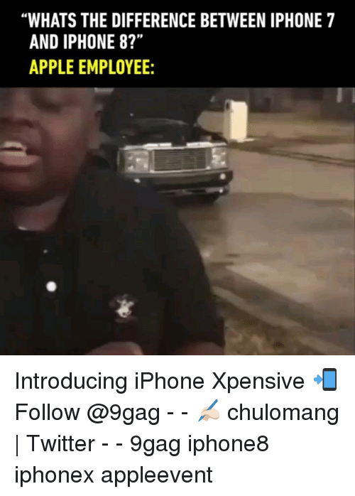 "9gag, Apple, and Iphone: 'WHATS THE DIFFERENCE BETWEEN IPHONE 7  AND IPHONE 8?""  APPLE EMPLOYEE:  id Introducing iPhone Xpensive 📲 Follow @9gag - - ✍🏻 chulomang 