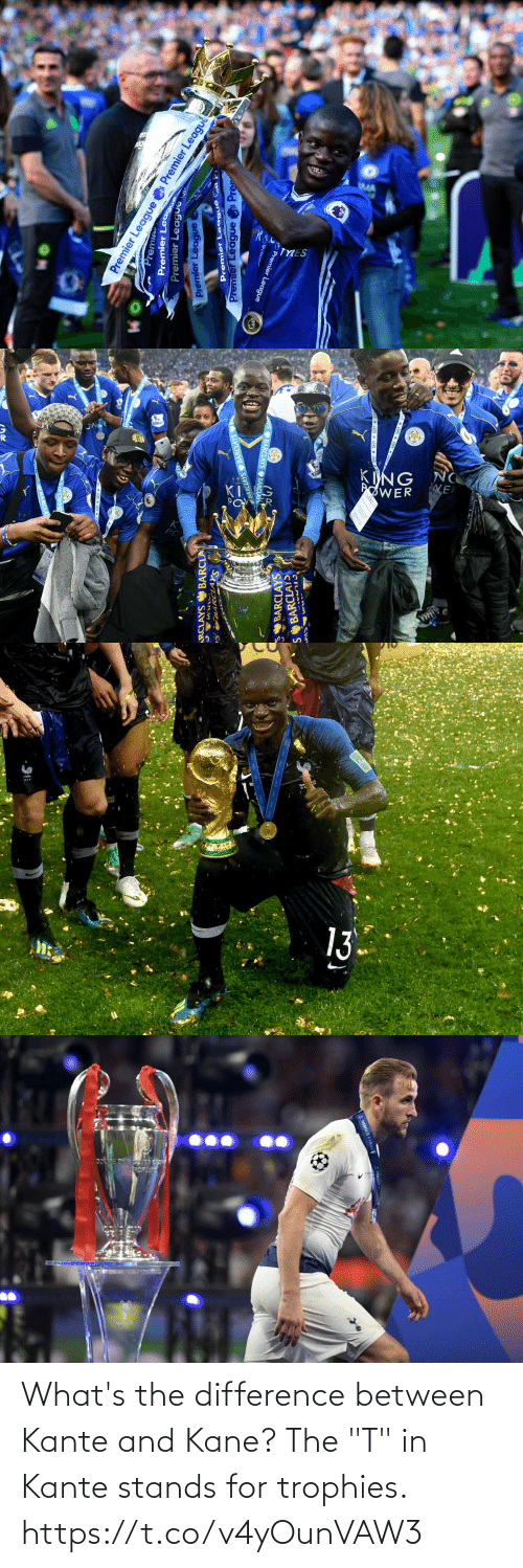 "stands for: What's the difference between Kante and Kane? The ""T"" in Kante stands for trophies. https://t.co/v4yOunVAW3"