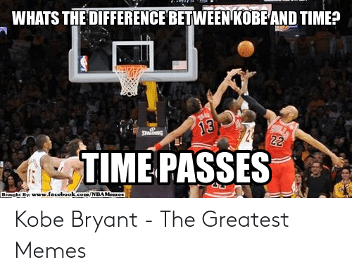 Kobe Bryant Memes: WHATS THE DIFFERENCE BETWEEN KOBEAND TIME? Kobe Bryant - The Greatest Memes