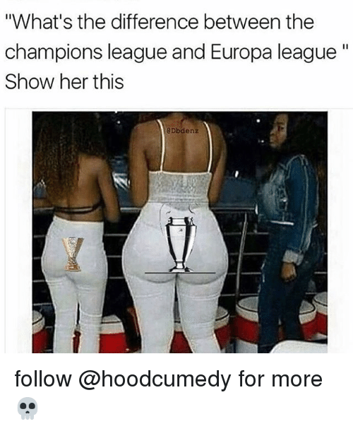 """Champions League, Relatable, and League: """"What's the difference between the  champions league and Europa league""""  Show her this  @Dbdenz follow @hoodcumedy for more 💀"""