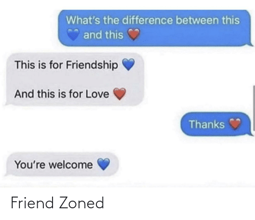 youre welcome: What's the difference between this  and this  This is for Friendship  And this is for Love  Thanks  You're welcome Friend Zoned