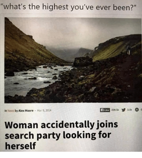 """News, Party, and Search: """"what's the highest you've ever been?""""  in News by Alex Moore Mar 9,2014  Auke  2285 935  Woman accidentally joins  search party looking for  herself"""