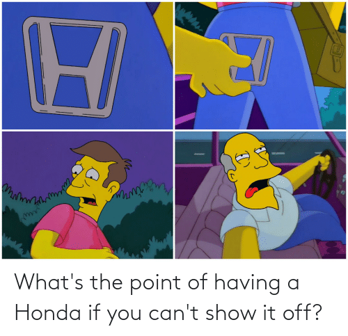 Honda: What's the point of having a Honda if you can't show it off?