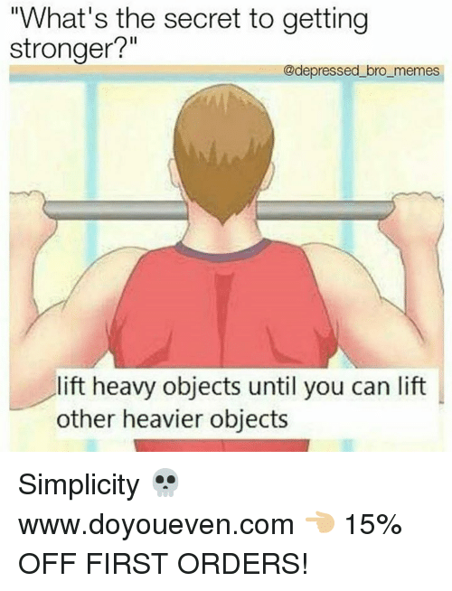 """Memes, Simplicity, and Com: What's the secret to getting  stronger?""""  @depressed bro memes  lift heavy objects until you can lift  other heavier objects Simplicity 💀  www.doyoueven.com 👈🏼 15% OFF FIRST ORDERS!"""