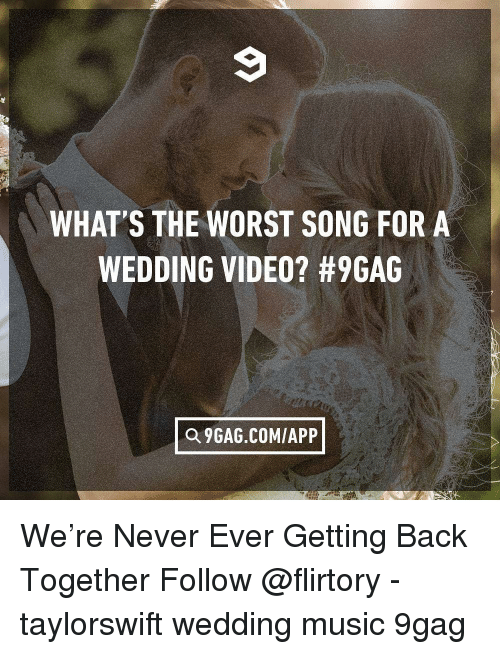 9gag, Memes, and Music: WHAT'S THE WORST SONG FOR A  WEDDING VIDEO? #9GAG  Q 9GAG.COM/APP We're Never Ever Getting Back Together Follow @flirtory - taylorswift wedding music 9gag