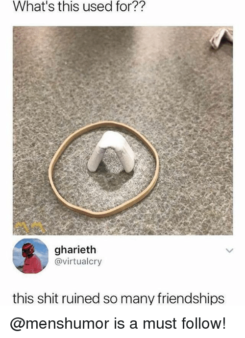 Memes, Shit, and 🤖: What's this used for??  gharieth  @virtualcry  this shit ruined so many friendships @menshumor is a must follow!