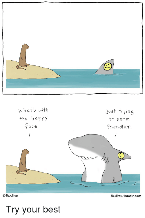 Tumblr, Best, and Happy: what's with  the happy  just trying  to seem  friendlier.  a ce  O liz climo  lizclimo. tumblr.com Try your best