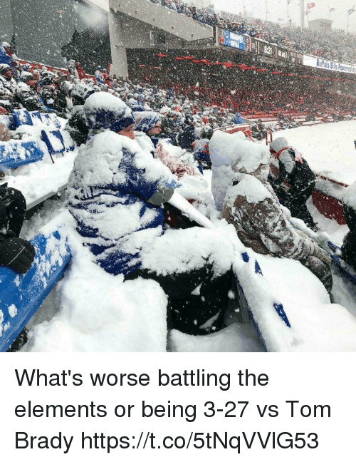 Tom Brady, Brady, and Elements: What's worse battling the elements or being 3-27 vs Tom Brady https://t.co/5tNqVVlG53