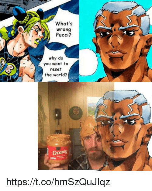 Creamy: What's  wrong  Pucci?  why do  you want to  reset  the world?  Creamy https://t.co/hmSzQuJIqz